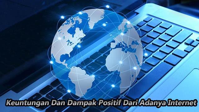 Keuntungan Dan Dampak Positif Dari Adanya Internet